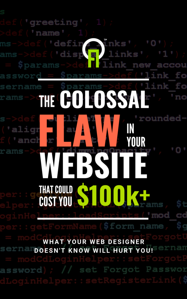 Book Cover: The Colossal Flaw in your Website that could cost you $100,000 or more. WHat your web designer doesn't know will hurt you.